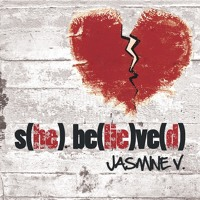 Jasmine V- S(he) Be(lie)ve(d)
