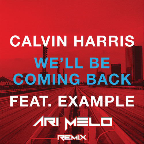REMIX | Calvin Harris feat. Example - We'll be Coming Back (Ari Melo remix)