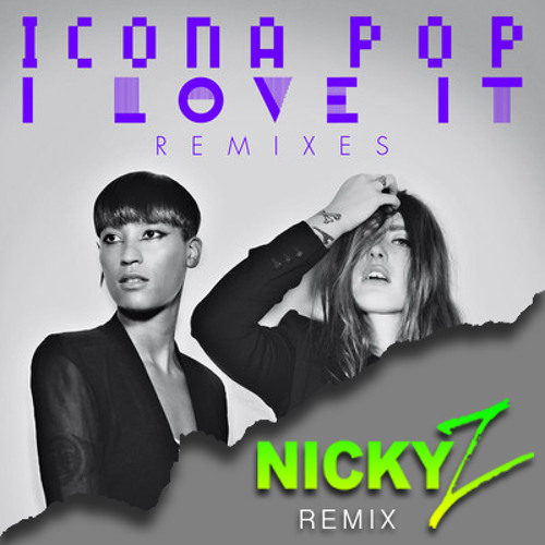 ELECTRO | Icona Pop - I Love It - (Nicky Z. Remix)