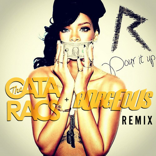 REMIX | Rihanna - Pour It Up (The Cataracs & BORGEOUS Remix)