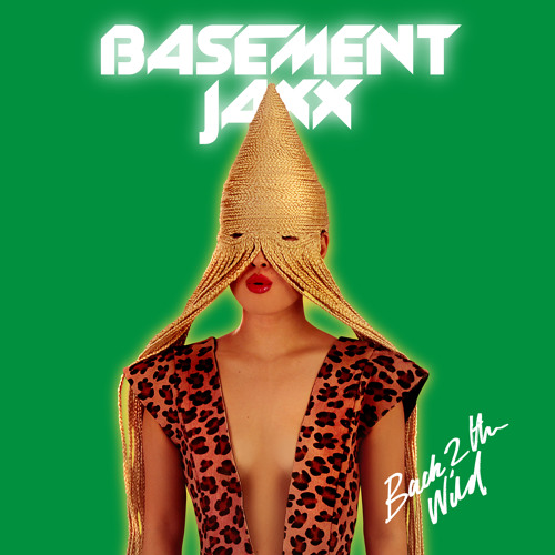 Basement Jaxx - Back 2 The Wild
