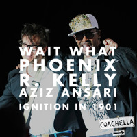 wait what - ignition in 1901 (r. kelly vs phoenix vs aziz ansari)