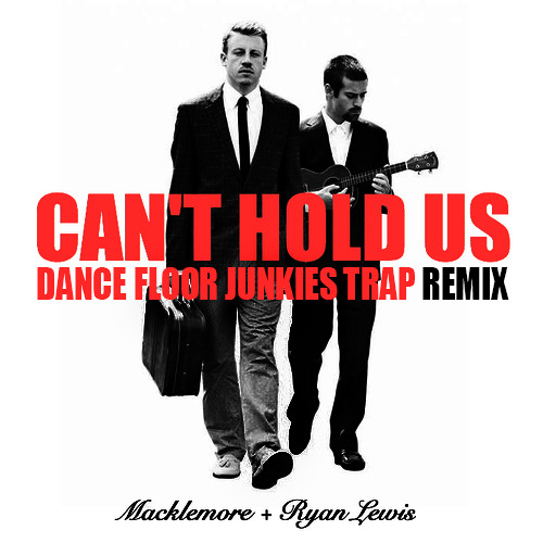 TRAP | Macklemore - Can't Hold Us (Dance Floor Junkies Trap Remix)