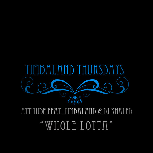 Attitude – Whole Lotta (con Timbaland & DJ Khaled)