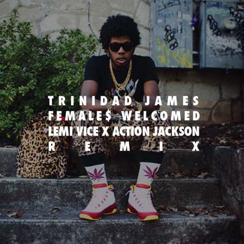 TRAP | Trinidad James - Female$ Welcomed (Lemi Vice X Action Jackson Remix)