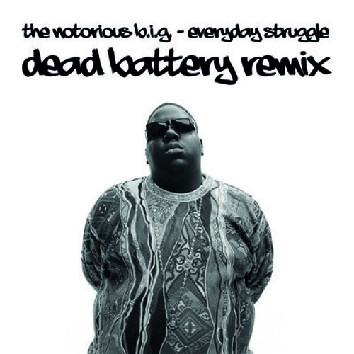 The Notorious B.I.G. - Everyday Struggle (Dead Battery Remix)