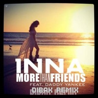 Inna feat. Daddy Yankee – More Than Friends (Dibak Remix)