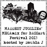 MADDEST JUGGLINs' MEGAmix for BASSart Festival 2013 - hosted by Doubla J - Free Download