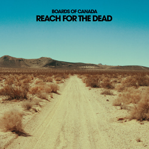 Board of Canada - Reach For The Dead