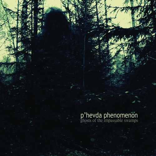 P'HEVDA PHENOMENON - Ghosts Of The Impassable Swamps