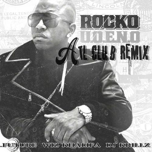 U.O.E.N.O. - Rocko, Future, & Wiz Khalifa (DJ Krillz ATL Club Remix)