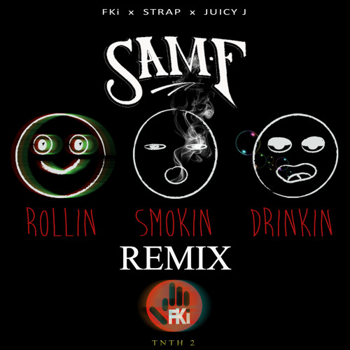 FKI X Juicy J X Sam F - #RSD (Rollin Smokin Drinkin)