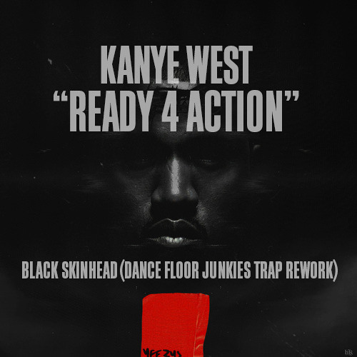 TRAP | Kanye West - Black Skinhead (Ready 4 Actio) (Dance Floor Junkies Trap Rework)