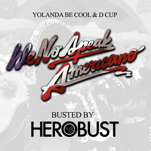 Yolanda Be Cool & D Cup - We No Speak Americano (HeRobust Remix)