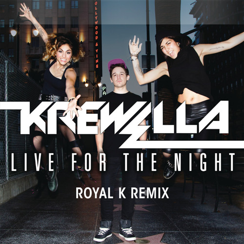 Krewella - Live for The Night (Royal K Bootleg)