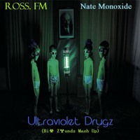 Ross. FM vs. Nate Monoxide - Ultraviolet Drugz (Bi☣ Z☢unds Mash Up)