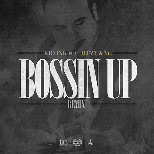 "Kid Ink ""Bossin' Up"" (GMix) Ft Jeezy & YG"