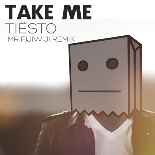 Tiesto   Take Me (Mr FijiWiji Remix)
