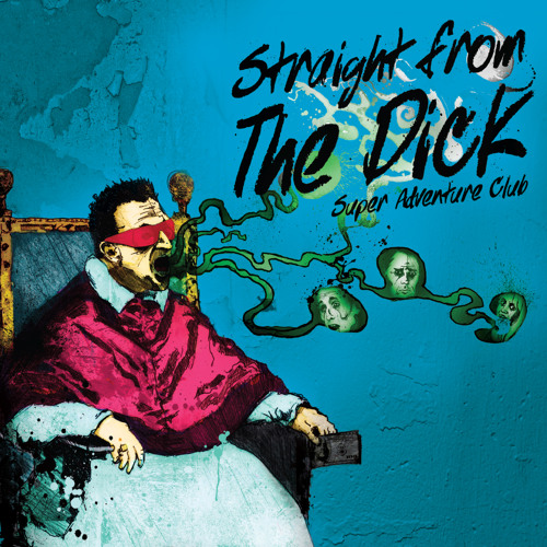 Super Adventure Club - Straight From The Dick