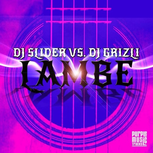 DJ Slider vs. DJ Grizli - Lambe (Dj Slider Mix)