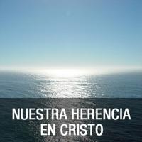 SERIE: NUESTRA HERENCIA EN CRISTO