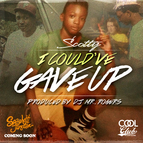 I Could've Gave Up By Scotty ATL (Prod By Dj Mr Rogers)