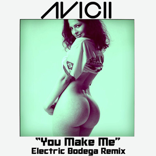 Avicii - You Make Me (Electric Bodega Remix)