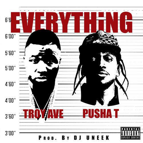 Troy Ave - EVERYTHING ft. Pusha T prod by. DJ Uneek
