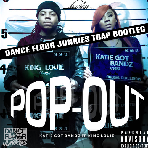 Katie Got Bandz Ft. King Louis- Pop Out (Dance Floor Junkies Trap Bootleg)