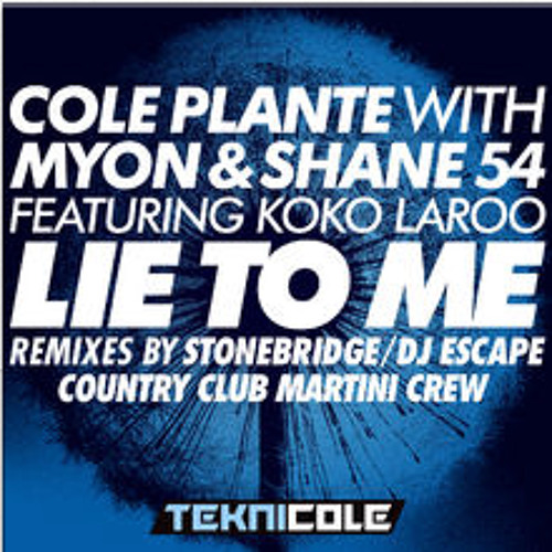Cole Plante with Myon & Shane 54 (feat Koko Laroo) - Lie To Me (StoneBridge & Luv Gunz Remix)