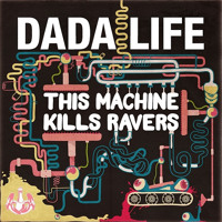 Dada Life – This Machine Kills Ravers