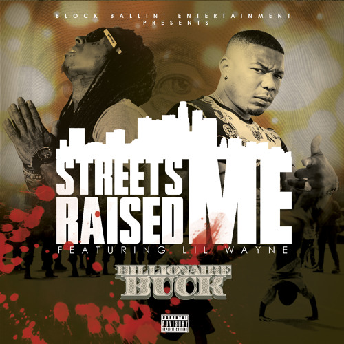 Billionaire Buck -Streets Raised Me Ft. Lil Wayne