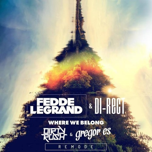 Fedde Le Grand feat. DI-RECT - Where We Belong (Dirty Rush & Gregor Es Remode)