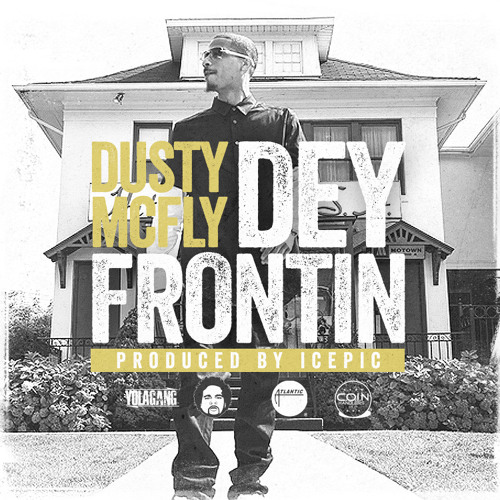 "Dusty McFly ""Dey Frontin"" Produced By IcePic"