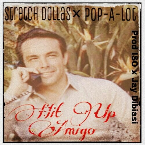Stretch Dollas x Pop-A-Lot - Hit Up Amigo [Prod ISO & Jay Dibiasi]