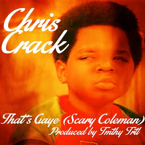 Chris Crack - That's Gaye (Scary Coleman) [prod. By TMTHY TRTL]