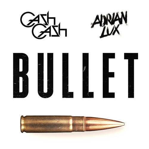Cash Cash & Adrian Lux – Bullet (Original Mix)