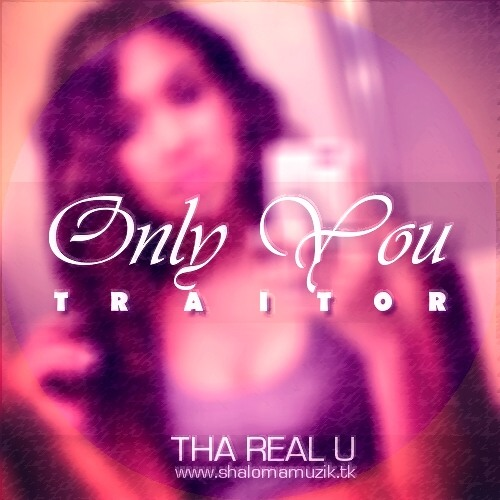 Tha Real U - Only You (Traitor)