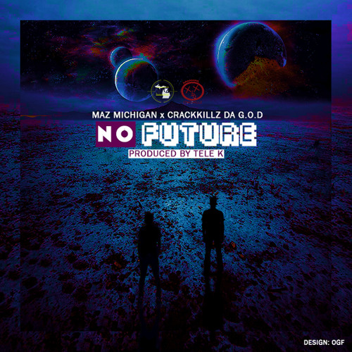 Maz Michigan - Feat. CrackKillz Da God - No Future - Produced By Tele-K666
