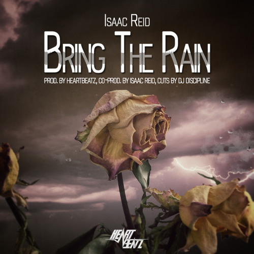 Isaac Reid - Bring The Rain (Prod. By Heartbeatz, Co - Prod. By Isaac Reid, Cuts By DJ Discipline)