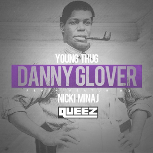 Danny Glover - Young Thug Feat Nicki Minaj & QueeZ