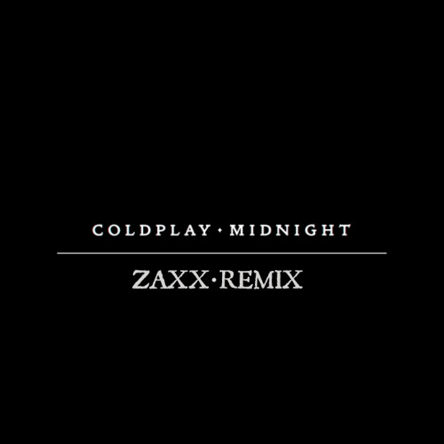 Coldplay - Midnight (ZAXX REMIX)