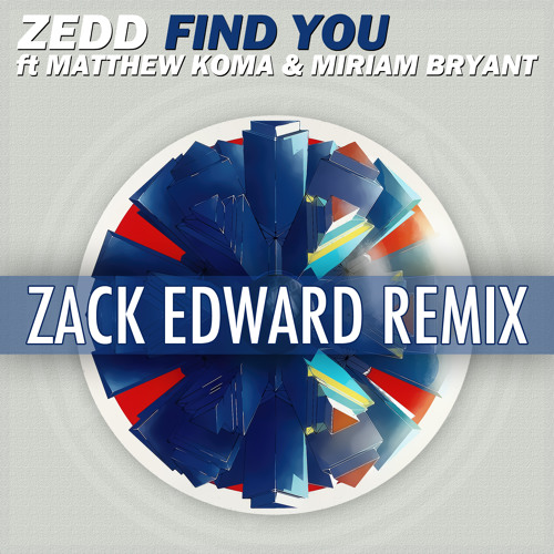 Zedd - Find You (Zack Edward Remix)