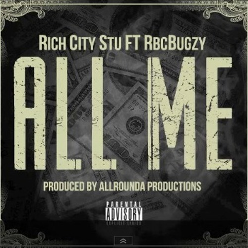 Rich City Stu ft. RBC Bugzy - All Me [Thizzler.com]
