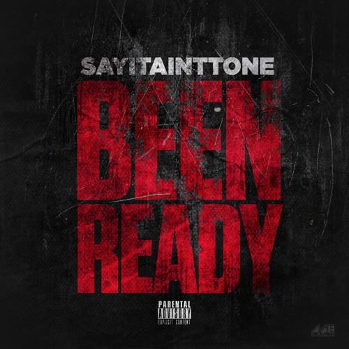 SAYITAINTTONE Been Ready