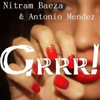 Nitram Baeza & Anthony Mendez - Grrr! (Original Mix) DESCARGA GRATUITA !!