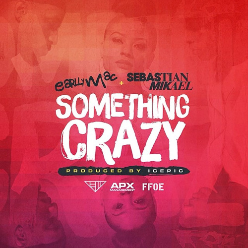 Something Crazy- Earlly Mac Feat. Sebastian Mikael (Prod. by IcePick)