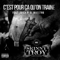 Skinny Troy - C'est Pour Ca Qu'on Traine (ft. Juicy P & Maestro)