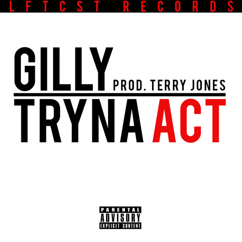 GILLY - Tryna Act (Prod. Terry Jones)