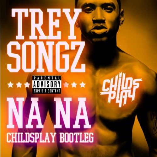 Trey Songz - Na Na (ChildsPlay Bootleg)